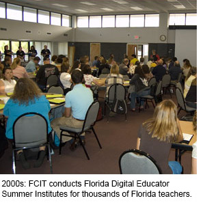 2000s: FCIT conducts Florida Digital Educator Summer Institutes for thousands of Florida teachers.